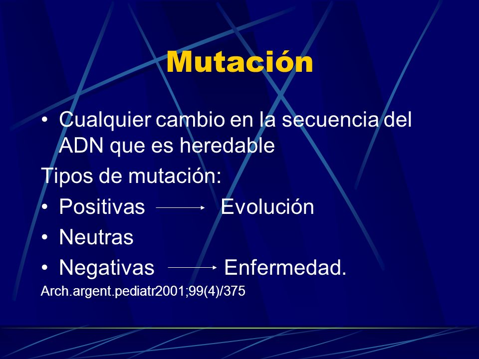 Mutación Cualquier cambio en la secuencia del ADN que es heredable