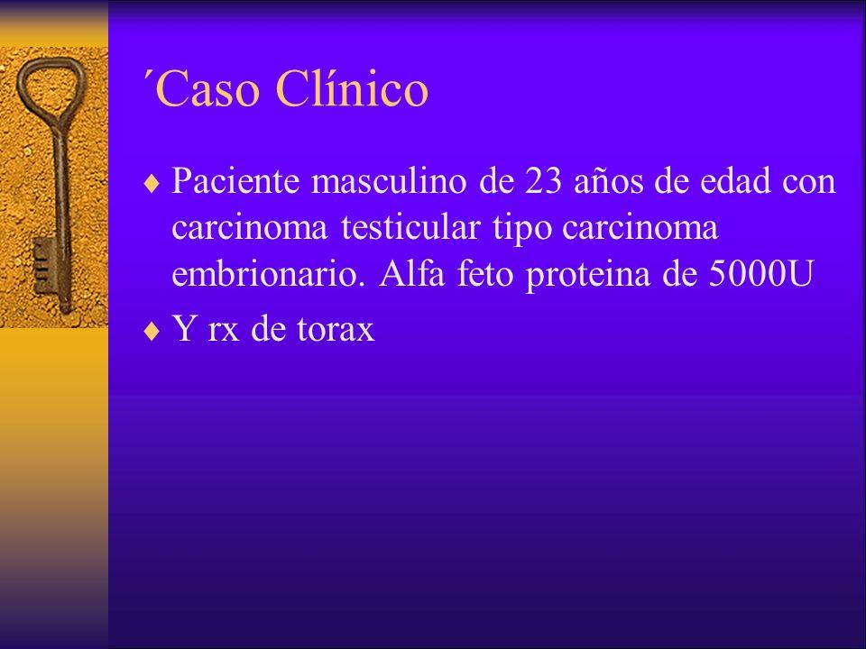 ´Caso Clínico Paciente masculino de 23 años de edad con carcinoma testicular tipo carcinoma embrionario. Alfa feto proteina de 5000U.