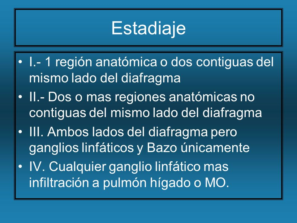 Estadiaje I.- 1 región anatómica o dos contiguas del mismo lado del diafragma.