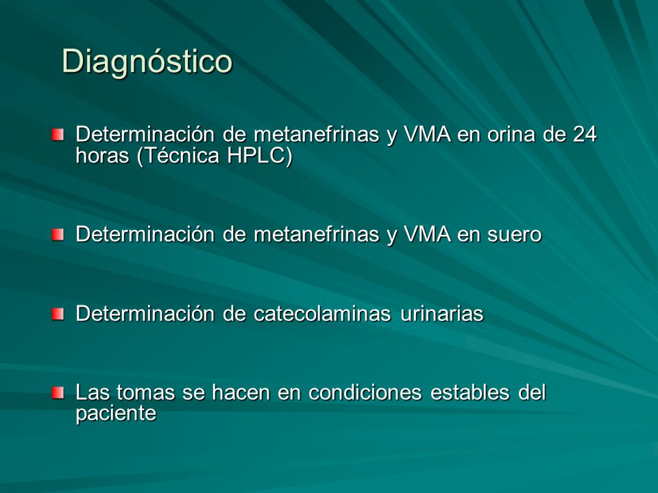 Diagnóstico Determinación de metanefrinas y VMA en orina de 24 horas (Técnica HPLC) Determinación de metanefrinas y VMA en suero.