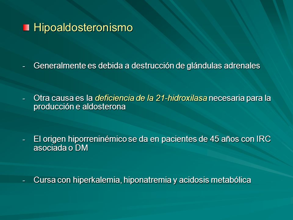 Hipoaldosteronismo Generalmente es debida a destrucción de glándulas adrenales.