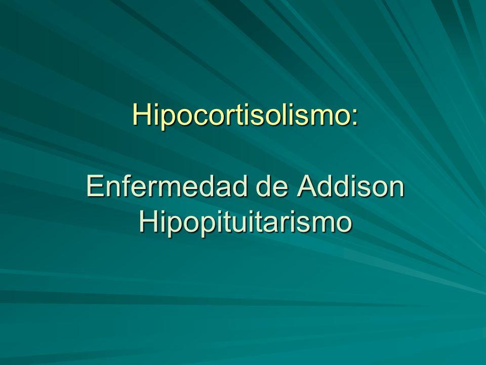 Hipocortisolismo: Enfermedad de Addison Hipopituitarismo