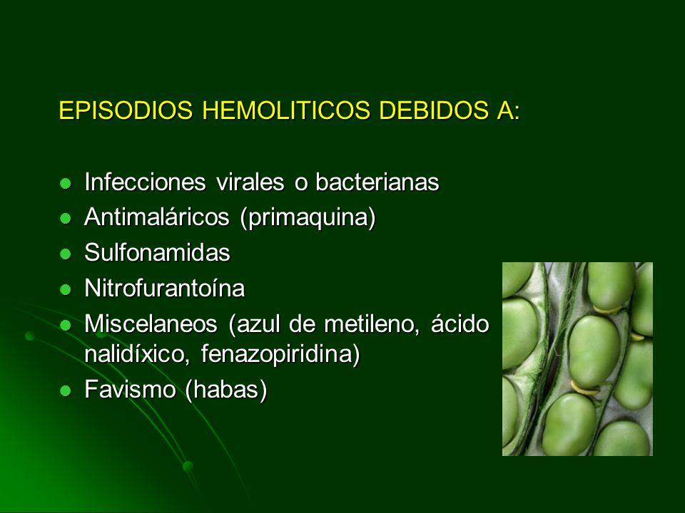 EPISODIOS HEMOLITICOS DEBIDOS A:
