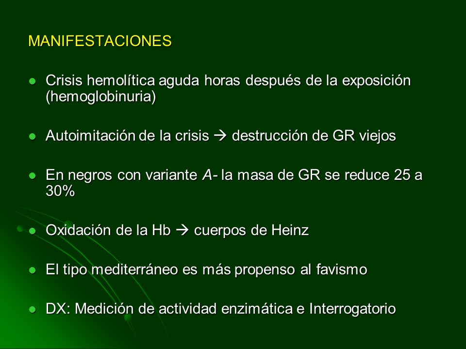 MANIFESTACIONES Crisis hemolítica aguda horas después de la exposición (hemoglobinuria) Autoimitación de la crisis  destrucción de GR viejos.