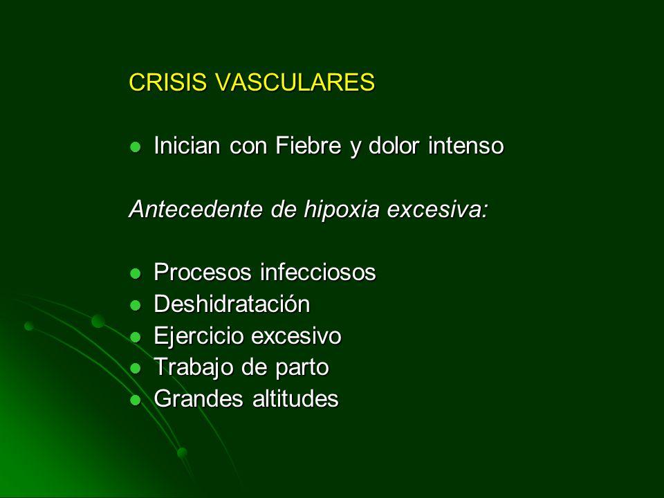 CRISIS VASCULARES Inician con Fiebre y dolor intenso. Antecedente de hipoxia excesiva: Procesos infecciosos.