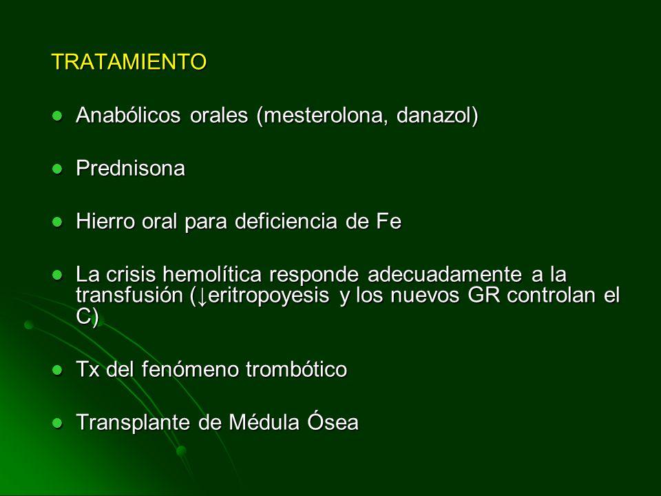 TRATAMIENTO Anabólicos orales (mesterolona, danazol) Prednisona. Hierro oral para deficiencia de Fe.
