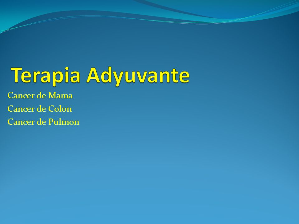 Terapia Adyuvante Cancer de Mama Cancer de Colon Cancer de Pulmon