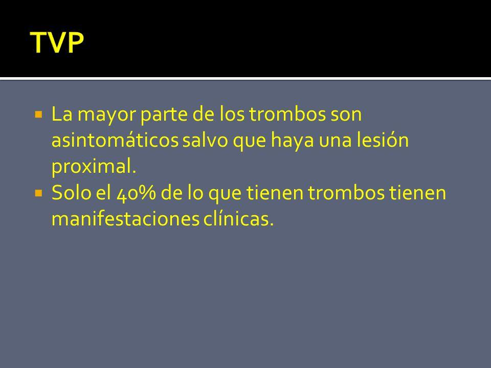 TVP La mayor parte de los trombos son asintomáticos salvo que haya una lesión proximal.