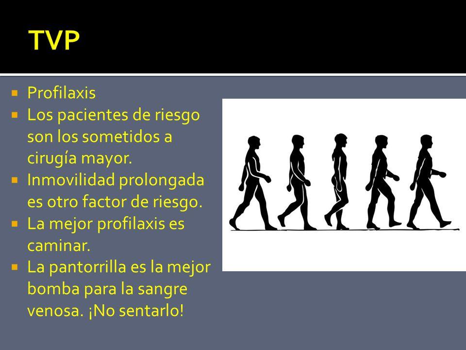 TVP Profilaxis. Los pacientes de riesgo son los sometidos a cirugía mayor. Inmovilidad prolongada es otro factor de riesgo.