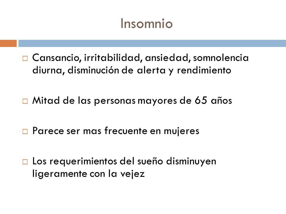 InsomnioCansancio, irritabilidad, ansiedad, somnolencia diurna, disminución de alerta y rendimiento.