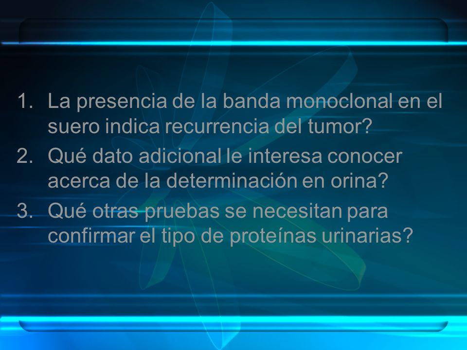 La presencia de la banda monoclonal en el suero indica recurrencia del tumor