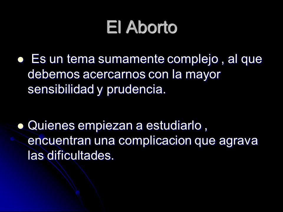 El Aborto Es un tema sumamente complejo , al que debemos acercarnos con la mayor sensibilidad y prudencia.