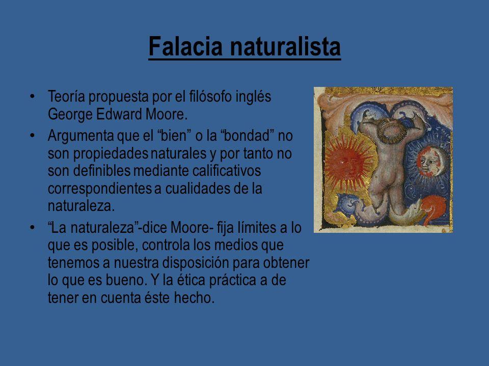 Falacia naturalista Teoría propuesta por el filósofo inglés George Edward Moore.
