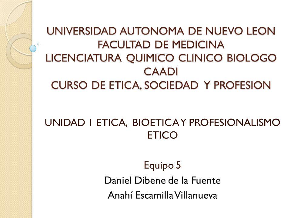 UNIVERSIDAD AUTONOMA DE NUEVO LEON FACULTAD DE MEDICINA LICENCIATURA QUIMICO CLINICO BIOLOGO CAADI CURSO DE ETICA, SOCIEDAD Y PROFESION