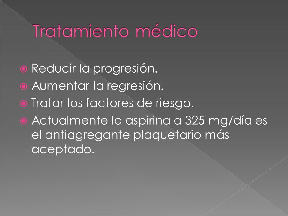 Tratamiento médico Reducir la progresión. Aumentar la regresión.
