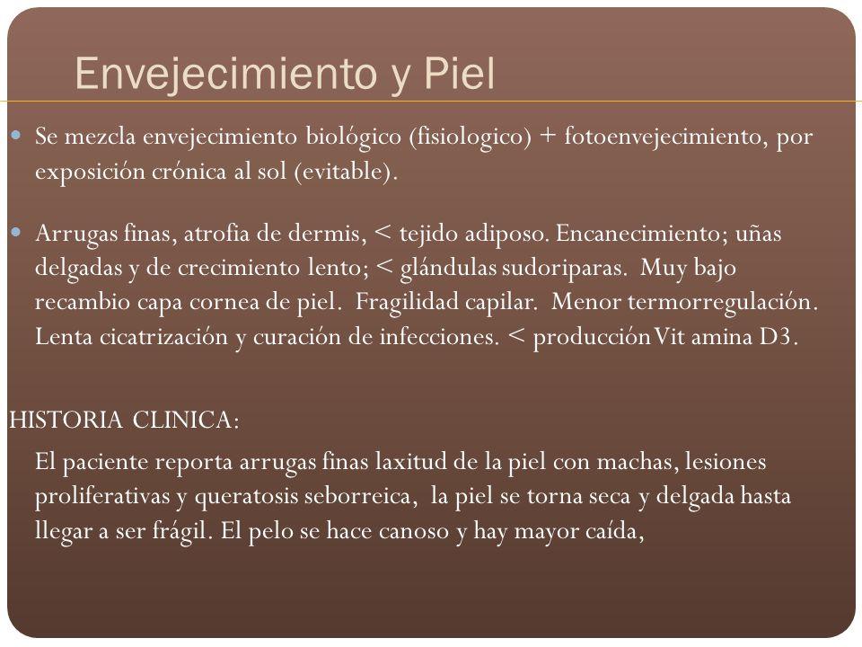 Envejecimiento y Piel Se mezcla envejecimiento biológico (fisiologico) + fotoenvejecimiento, por exposición crónica al sol (evitable).