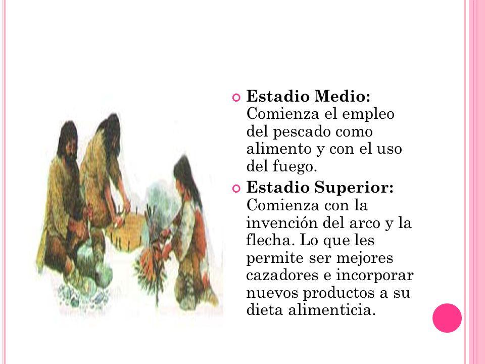 Estadio Medio: Comienza el empleo del pescado como alimento y con el uso del fuego.