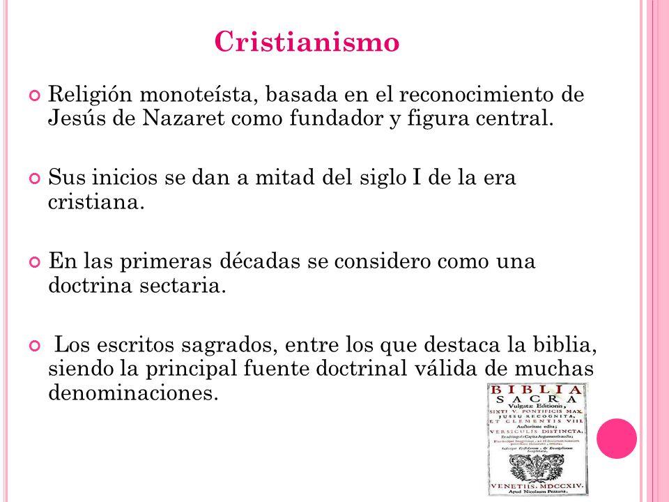 Cristianismo Religión monoteísta, basada en el reconocimiento de Jesús de Nazaret como fundador y figura central.