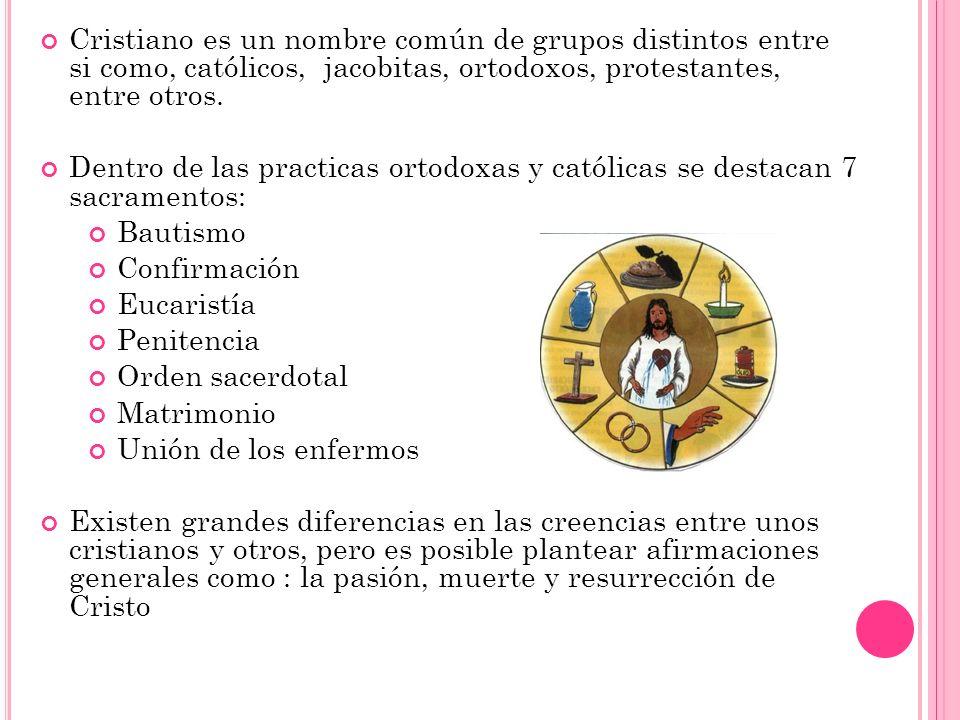 Cristiano es un nombre común de grupos distintos entre si como, católicos, jacobitas, ortodoxos, protestantes, entre otros.