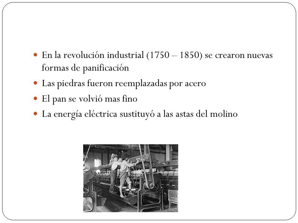 En la revolución industrial (1750 – 1850) se crearon nuevas formas de panificación