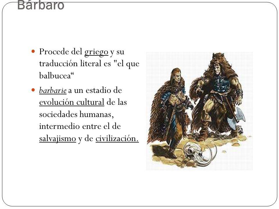 BárbaroProcede del griego y su traducción literal es el que balbucea