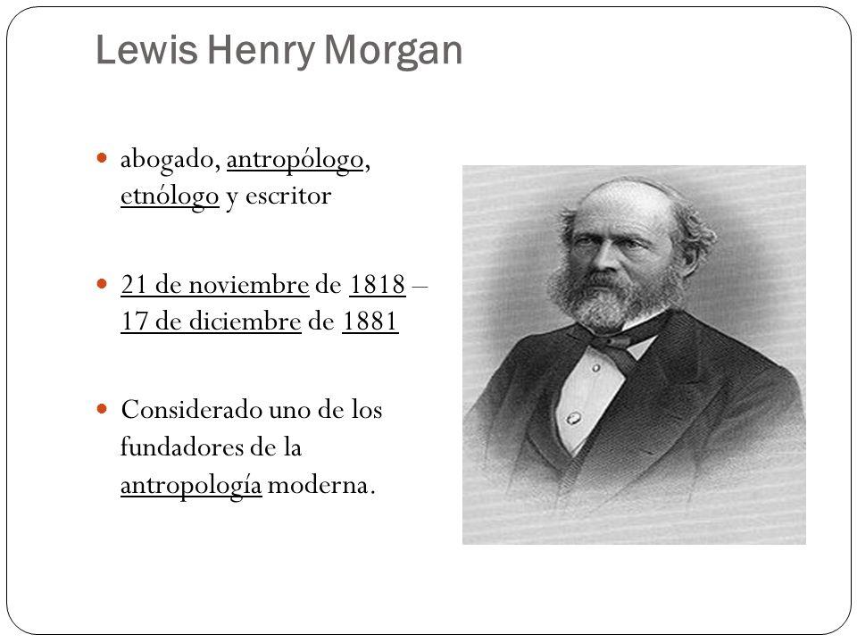 Lewis Henry Morgan abogado, antropólogo, etnólogo y escritor