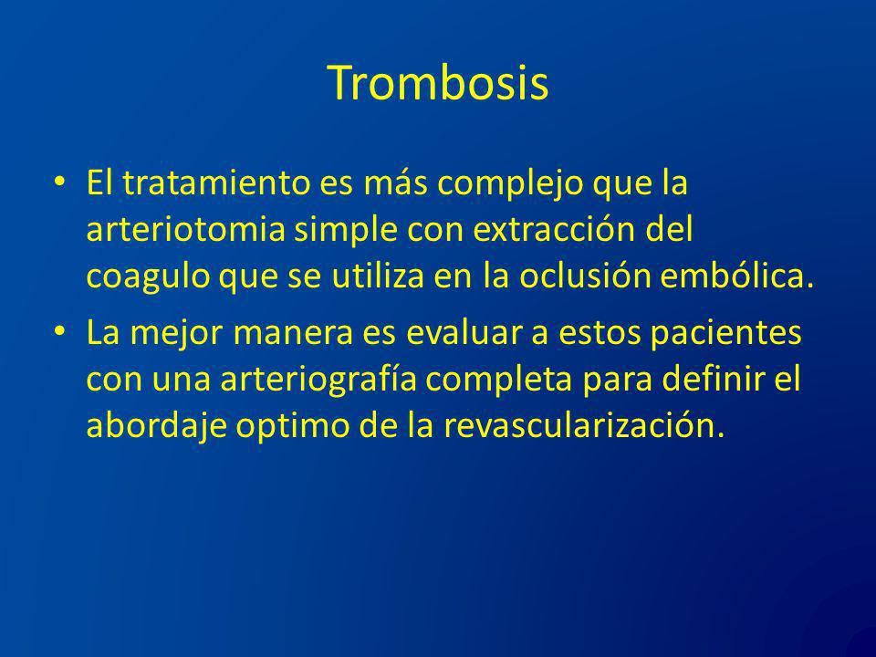 Trombosis El tratamiento es más complejo que la arteriotomia simple con extracción del coagulo que se utiliza en la oclusión embólica.