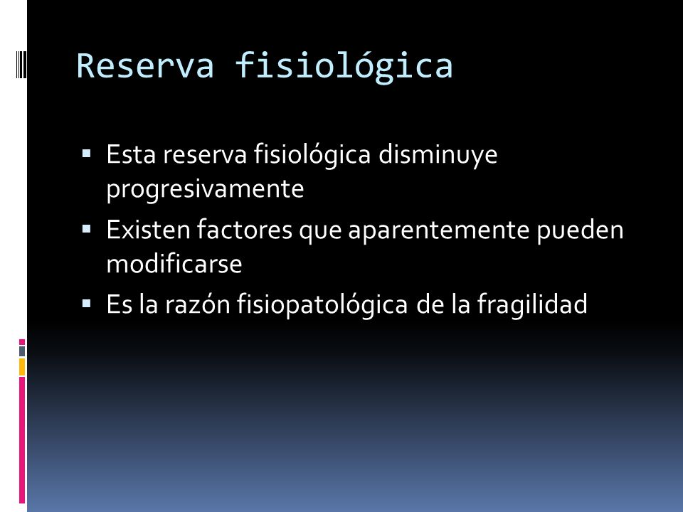 Reserva fisiológica Esta reserva fisiológica disminuye progresivamente