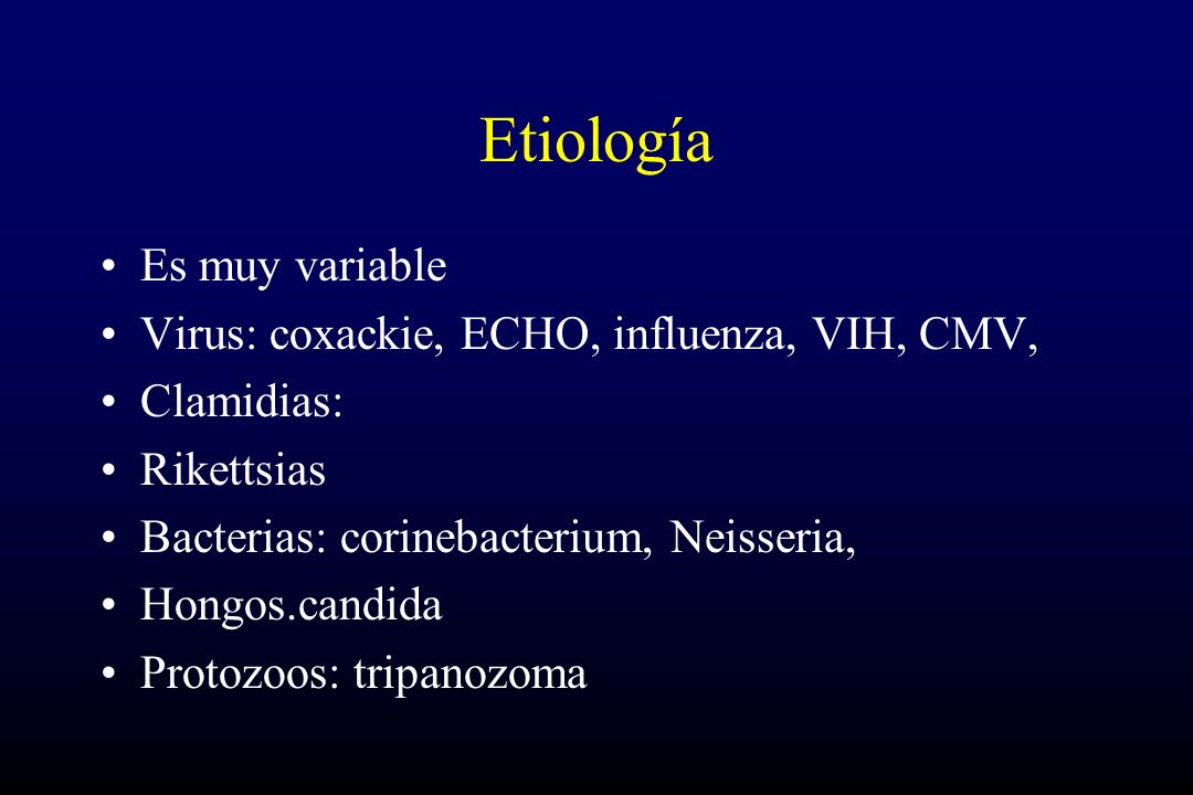 Etiología Es muy variable Virus: coxackie, ECHO, influenza, VIH, CMV,