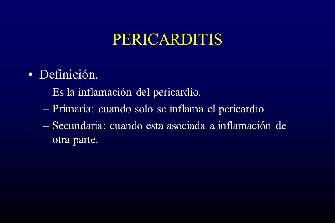 PERICARDITIS Definición. Es la inflamación del pericardio.