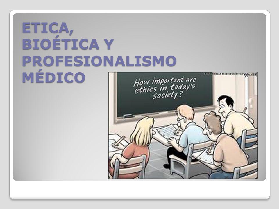ETICA, BIOÉTICA Y PROFESIONALISMO MÉDICO