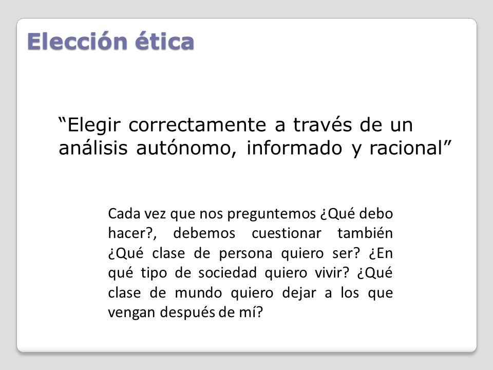 Elección ética Elegir correctamente a través de un análisis autónomo, informado y racional