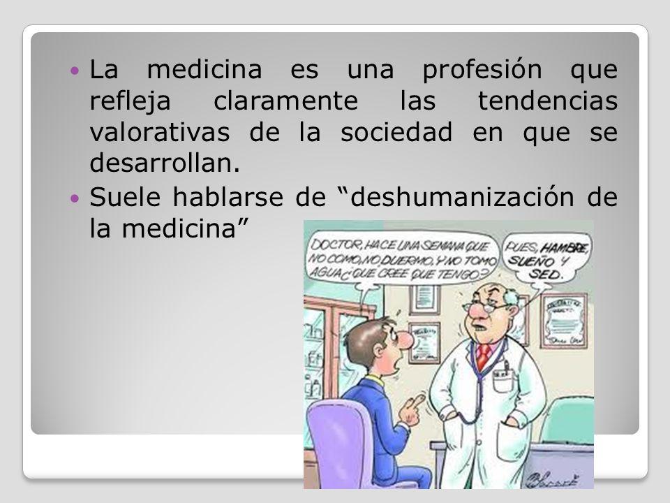 La medicina es una profesión que refleja claramente las tendencias valorativas de la sociedad en que se desarrollan.