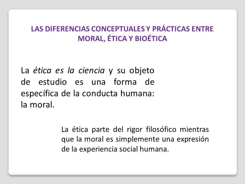 LAS DIFERENCIAS CONCEPTUALES Y PRÁCTICAS ENTRE MORAL, ÉTICA Y BIOÉTICA