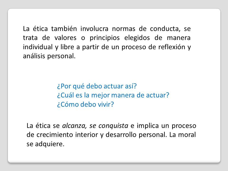 La ética también involucra normas de conducta, se trata de valores o principios elegidos de manera individual y libre a partir de un proceso de reflexión y análisis personal.