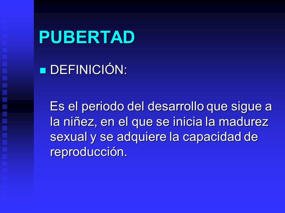 PUBERTAD DEFINICIÓN: