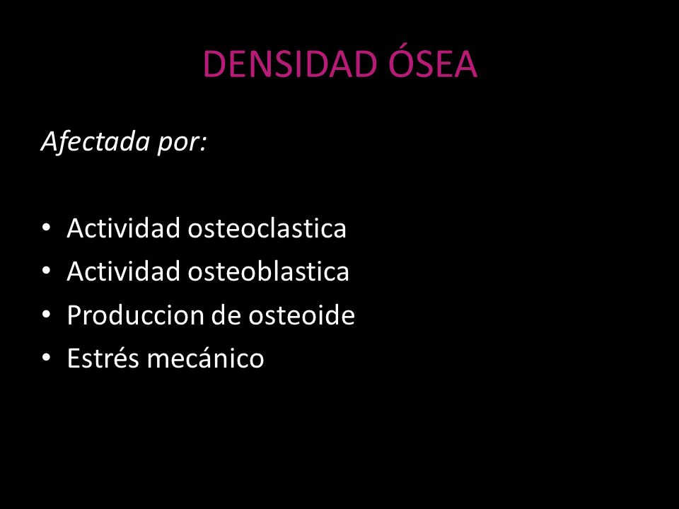 DENSIDAD ÓSEA Afectada por: Actividad osteoclastica