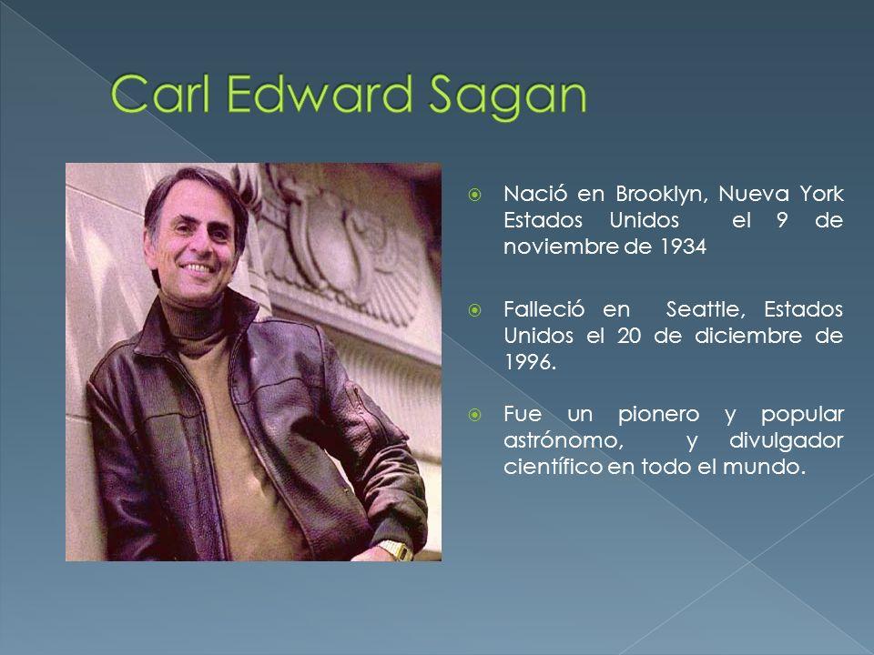 Carl Edward Sagan Nació en Brooklyn, Nueva York Estados Unidos el 9 de noviembre de 1934.