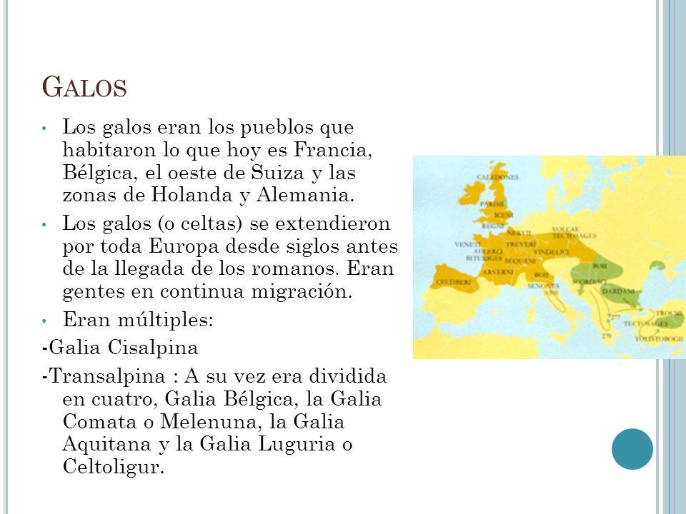 Galos Los galos eran los pueblos que habitaron lo que hoy es Francia, Bélgica, el oeste de Suiza y las zonas de Holanda y Alemania.