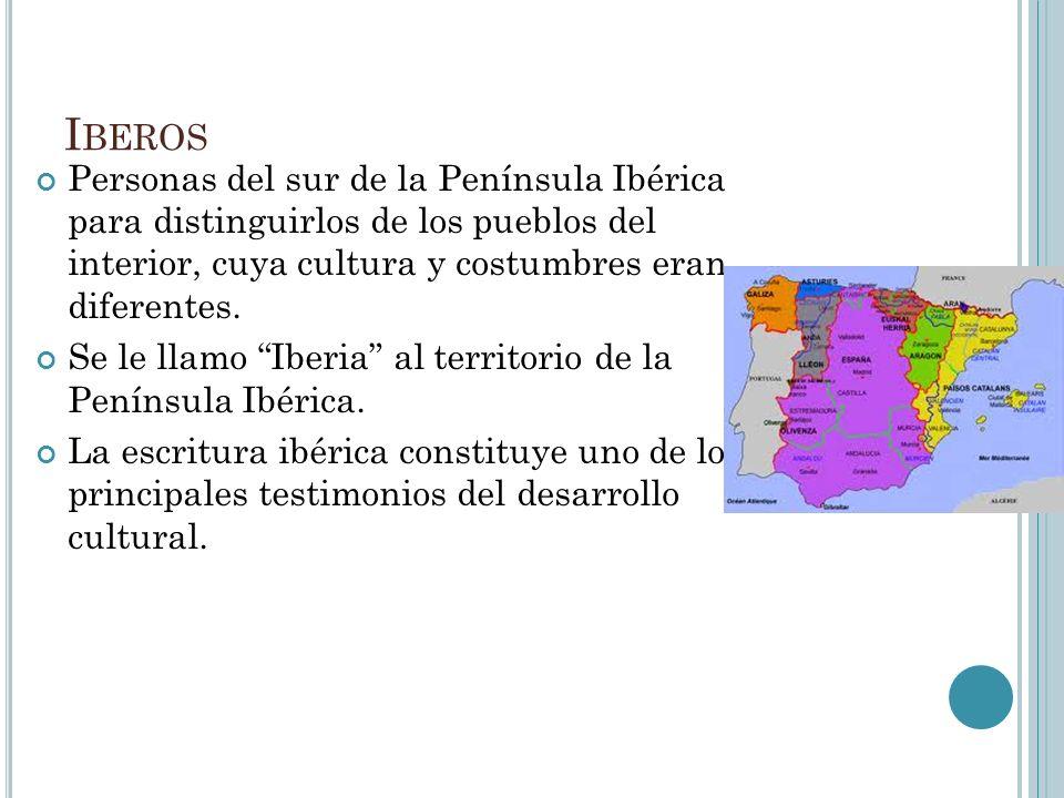 Iberos Personas del sur de la Península Ibérica para distinguirlos de los pueblos del interior, cuya cultura y costumbres eran diferentes.