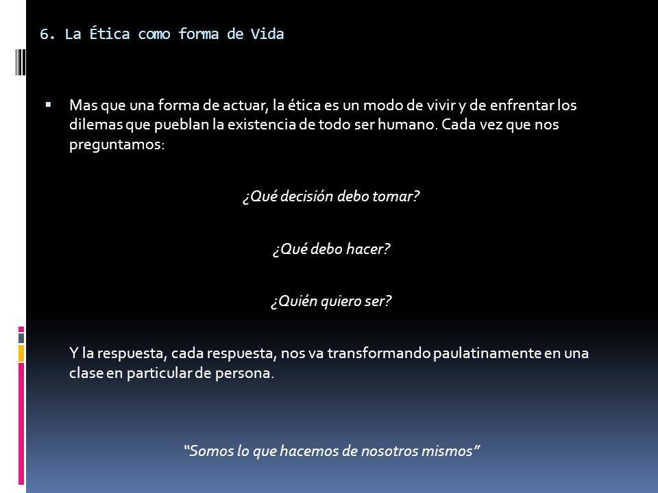6. La Ética como forma de Vida