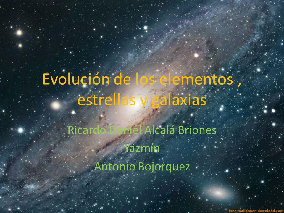 Evolución de los elementos , estrellas y galaxias