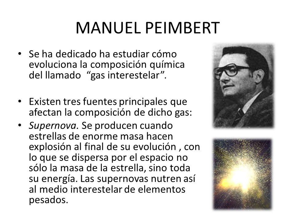 MANUEL PEIMBERT Se ha dedicado ha estudiar cómo evoluciona la composición química del llamado gas interestelar .