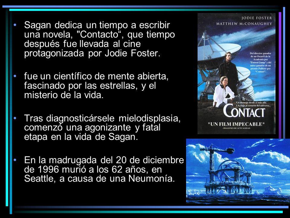 Sagan dedica un tiempo a escribir una novela, Contacto , que tiempo después fue llevada al cine protagonizada por Jodie Foster.