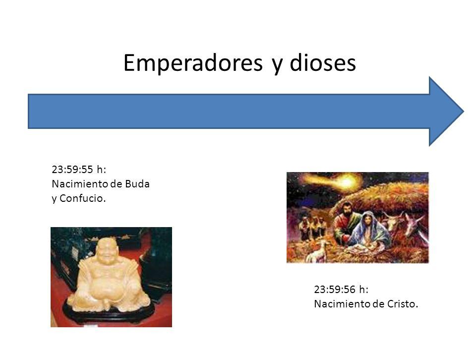 Emperadores y dioses 23:59:55 h: Nacimiento de Buda y Confucio.