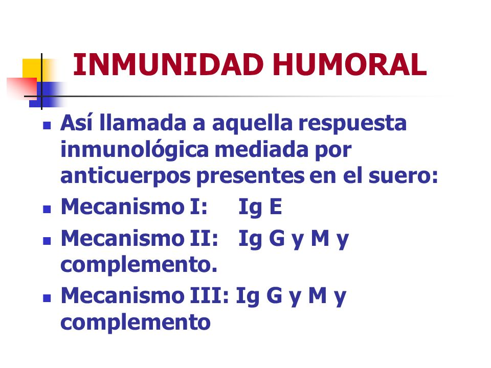 INMUNIDAD HUMORAL Así llamada a aquella respuesta inmunológica mediada por anticuerpos presentes en el suero: