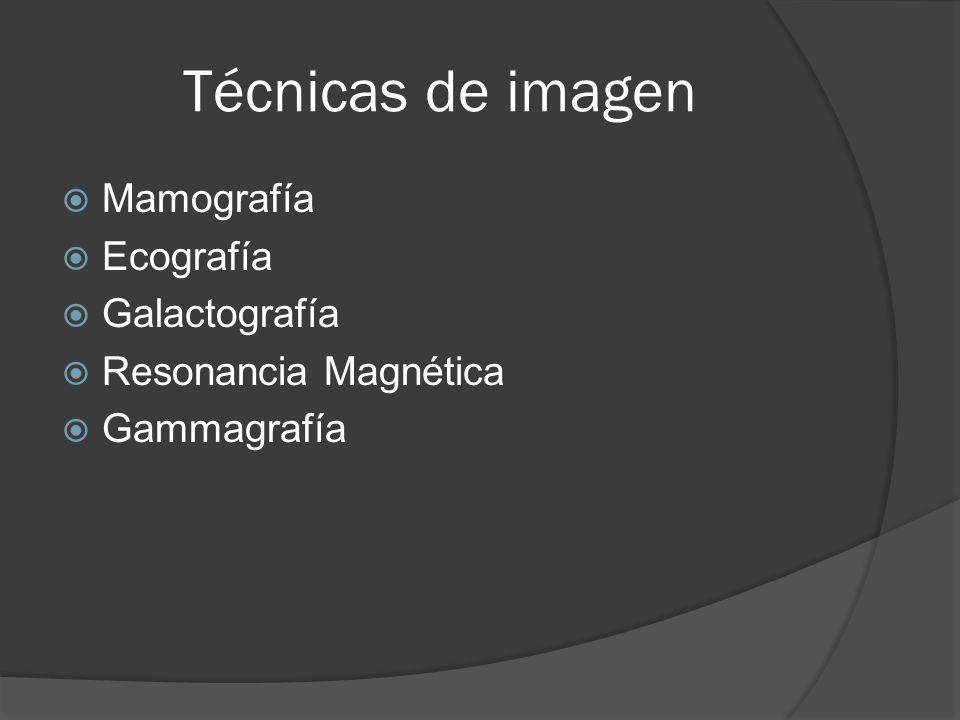 Técnicas de imagen Mamografía Ecografía Galactografía