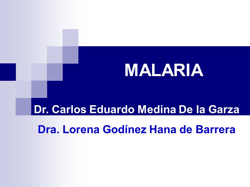 MALARIA Dr. Carlos Eduardo Medina De la Garza