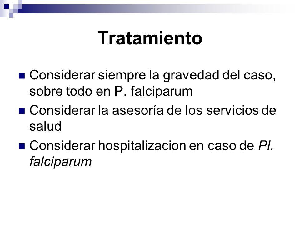 TratamientoConsiderar siempre la gravedad del caso, sobre todo en P. falciparum. Considerar la asesoría de los servicios de salud.