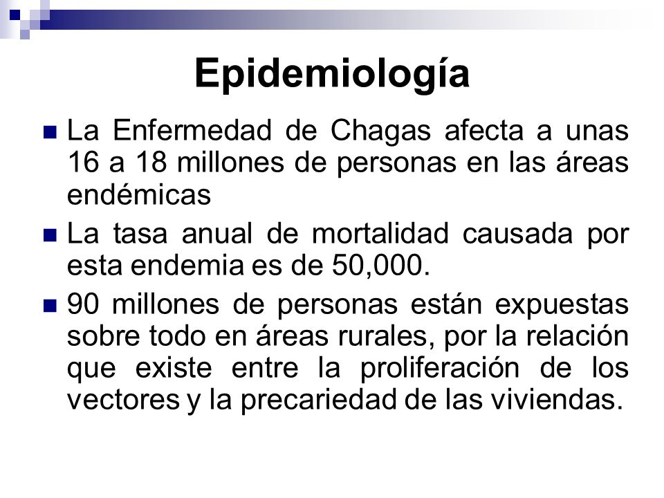 Epidemiología La Enfermedad de Chagas afecta a unas 16 a 18 millones de personas en las áreas endémicas.